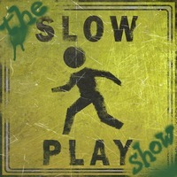 the SLOW PLAY show