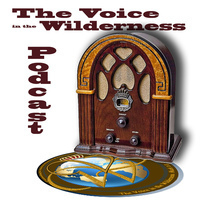 The Voice in the Wilderness Podcast