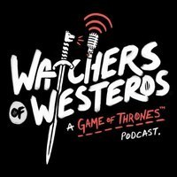 The Watchers of Westeros: A Game of Thrones Podcast